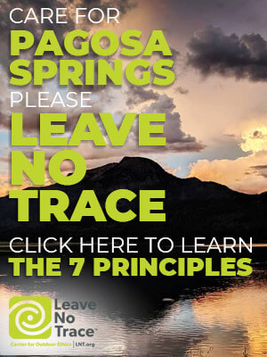 Please practice Leave No Trace principles when you visit Pagosa Springs